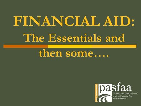 FINANCIAL AID: The Essentials and then some….. Financial Aid  Financial Aid = Assistance for students to fund their education in the form of:  Grants.