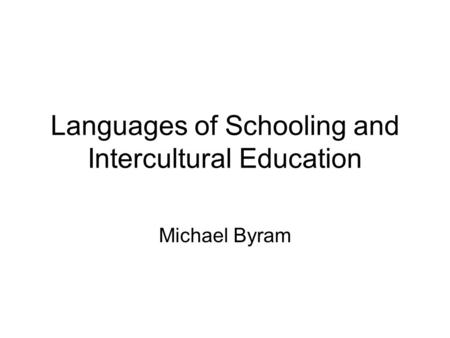 Languages of Schooling and Intercultural Education Michael Byram.