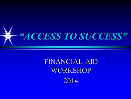 """ACCESS TO SUCCESS"" FINANCIAL AID WORKSHOP 2014. What is Financial Aid? ä Scholarships ä Grants ä Loans ä Employment opportunities 1."
