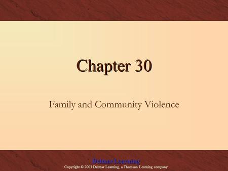 Delmar Learning Copyright © 2003 Delmar Learning, a Thomson Learning company Chapter 30 Family and Community Violence.