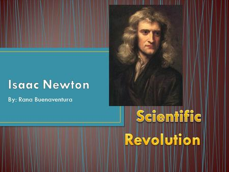 By: Rana Buenaventura. Isaac Newton came from a family of farmers but never knew his father, also named Isaac Newton, who died in October 1642, three.