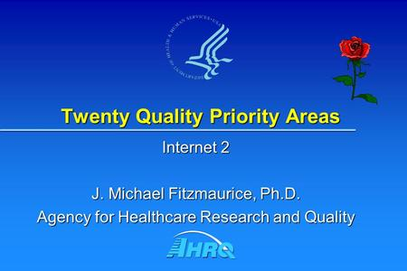 Twenty Quality Priority Areas Internet 2 J. Michael Fitzmaurice, Ph.D. Agency for Healthcare Research and Quality.