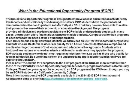 The Educational Opportunity Program is designed to improve access and retention of historically low-income and educationally disadvantaged students. EOP.