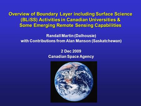 Overview of Boundary Layer including Surface Science (BLiSS) Activities in Canadian Universities & Some Emerging Remote Sensing Capabilities Randall Martin.