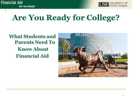 Are You Ready for College? What Students and Parents Need To Know About Financial Aid 1.