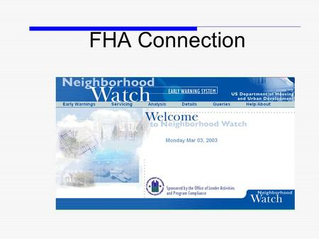 FHA Connection. Early Warning System 2 Purpose  Neighborhood Watch was added to the FHA Connection in May 1998 to provide a powerful analytical tool.