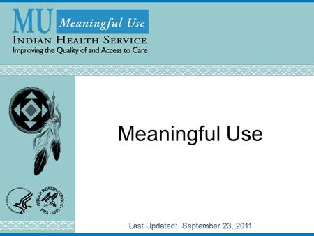 Meaningful Use Last Updated: September 23, 2011. Year 1, Stage 1 MU Information contained in this presentation pertains only to Year 1, Stage 1 of Meaningful.