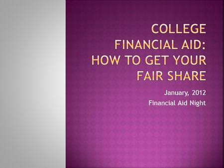 January, 2012 Financial Aid Night.  Facts vs Myths  Deadlines  Parent's Marital Status  Parent & Student Assets  Special Circumstances  Comparing.