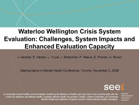 Waterloo Wellington Crisis System Evaluation: Challenges, System Impacts and Enhanced Evaluation Capacity J. Nandlal, E. Harder, L. Yuval, J. Botschner,