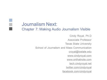 Journalism Next: Chapter 7: Making Audio Journalism Visible Cindy Royal, Ph.D Associate Professor Texas State University School of Journalism and Mass.