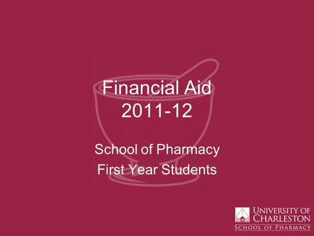 Financial Aid 2011-12 School of Pharmacy First Year Students.