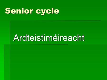 Senior cycle Ardteistiméireacht. Leaving Certificate The following subjects will initially be offered  Irish  English  Mathematics  French  History.