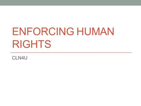 ENFORCING HUMAN RIGHTS CLN4U. Human Rights The Charter applies to governments and their agencies, while the actions of individuals are governed by various.