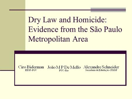 Dry Law and Homicide: Evidence from the São Paulo Metropolitan Area.