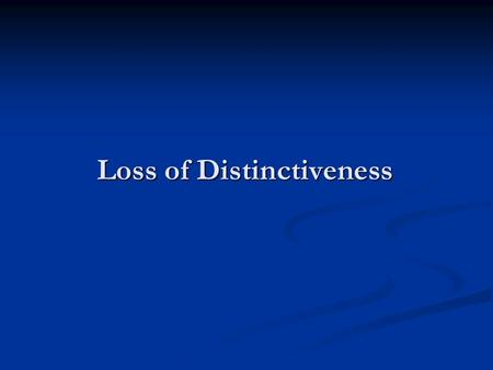 Loss of Distinctiveness. Generally, a mark can lose distinctiveness in two ways Generally, a mark can lose distinctiveness in two ways Used by a competitor.