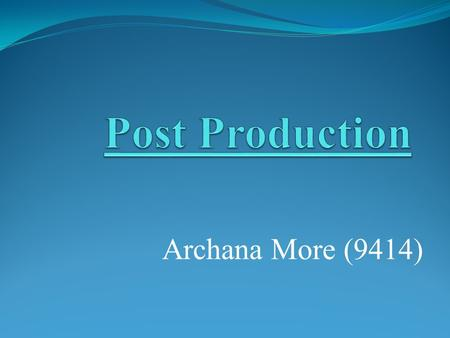 Archana More (9414). What is post production ? Post-production is part of the film & news making process. It occurs in the making of motion pictures,