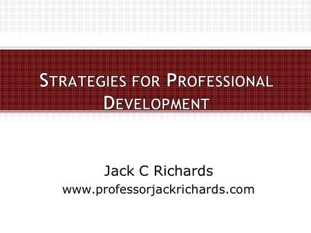 Jack C Richards www.professorjackrichards.com. Professional Development for Language Teachers: Strategies for Teacher Learning Jack C Richards & Thomas.