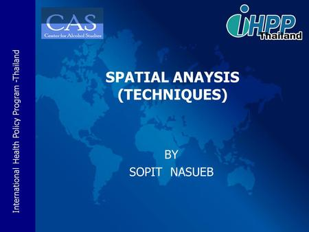 International Health Policy Program -Thailand BY SOPIT NASUEB SPATIAL ANAYSIS (TECHNIQUES)