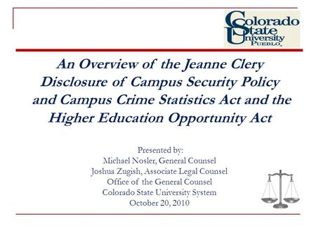 An Overview of the Jeanne Clery Disclosure of Campus Security Policy and Campus Crime Statistics Act and the Higher Education Opportunity Act Presented.