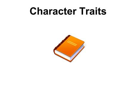 Character Traits. Introduction In the development of a story, there is a need for characters. As the story unfolds, each character reveals certain qualities.