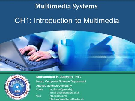 Multimedia Systems Mohammad H. Alomari, PhD Head, Computer Science Department Applied Science University  s: