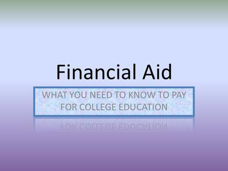Financial Aid. YOU WILL LEARN ABOUT…. MAKING TIMELINES AND DEADLINES FASFA DOCUMENTS NEEDED PIN NUMBER ELIGBILITY LOANS, GRANTS, SCHOLARSHIPS OTHER RESOURCES.