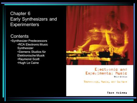 Chapter 6 Early Synthesizers and Experimenters Contents Synthesizer Predecessors RCA Electronic Music Synthesizer Siemens Studios für Elektronische Musik.