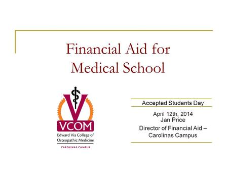 Financial Aid for Medical School Accepted Students Day April 12th, 2014 Jan Price Director of Financial Aid – Carolinas Campus.