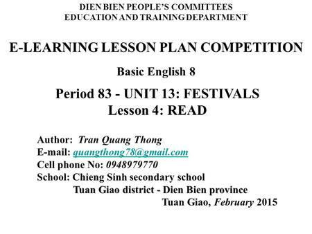 E-LEARNING LESSON PLAN COMPETITION Basic English 8 DIEN BIEN PEOPLE'S COMMITTEES EDUCATION AND TRAINING DEPARTMENT Period 83 - UNIT 13: FESTIVALS Lesson.