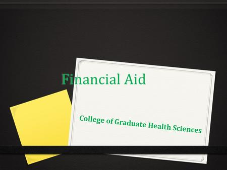 Financial Aid College of Graduate Health Sciences.