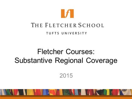 Fletcher Courses: Substantive Regional Coverage 2015.