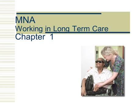 MNA Working in Long Term Care Chapter 1. Long Term Care Centers  Board and Care Homes Can be in a home setting Can be part of a nursing facility SUPPORTIVE.