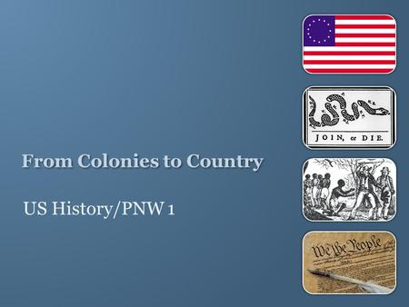 From Colonies to Country US History/PNW 1. In your journal, date a page February 28, 2014. Compare and contrast the two paintings. What do you see in.