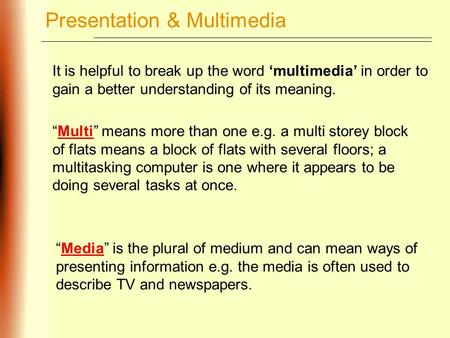 "It is helpful to break up the word 'multimedia' in order to gain a better understanding of its meaning. ""Multi"" means more than one e.g. a multi storey."