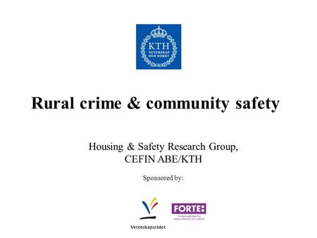 Rural crime & community safety Housing & Safety Research Group, CEFIN ABE/KTH Sponsored by: