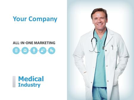 Medical Industry Your Company. [Your Company] can help you… [Your Company] ˃ Reduce missed appointments ˃ Keep patients informed ˃ Gain word-of-mouth.