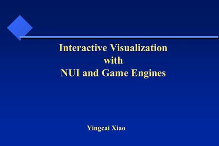 Yingcai Xiao Interactive Visualization with NUI and Game Engines.