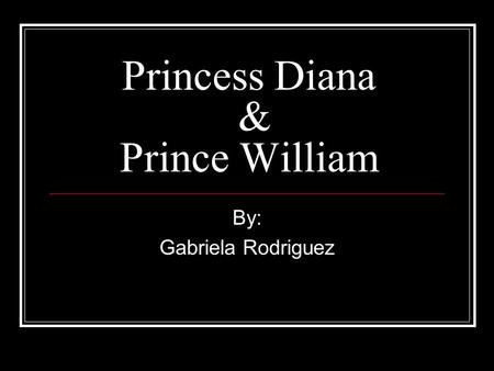Princess Diana & Prince William By: Gabriela Rodriguez.