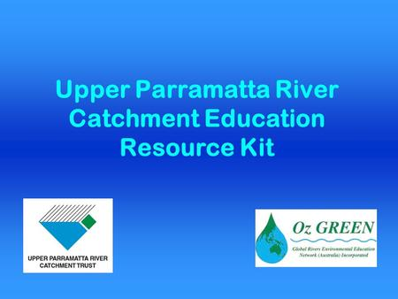 Upper Parramatta River Catchment Education Resource Kit.