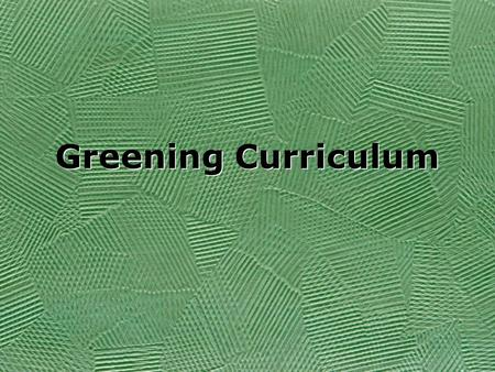 Greening Curriculum. Overview Delta College is committed to sustainability, including developing green curriculum How do we define sustainability, and.