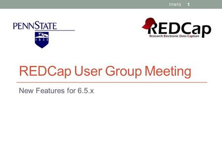 REDCap User Group Meeting New Features for 6.5.x 7/14/15 1.