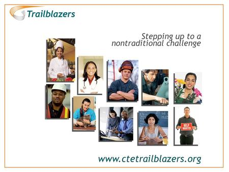 Www.ctetrailblazers.org Stepping up to a nontraditional challenge.