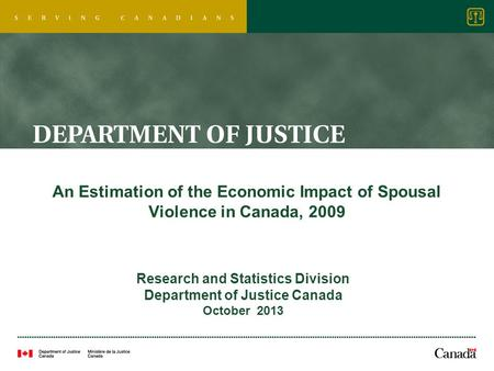 An Estimation of the Economic Impact of Spousal Violence in Canada, 2009 Research and Statistics Division Department of Justice Canada October 2013.