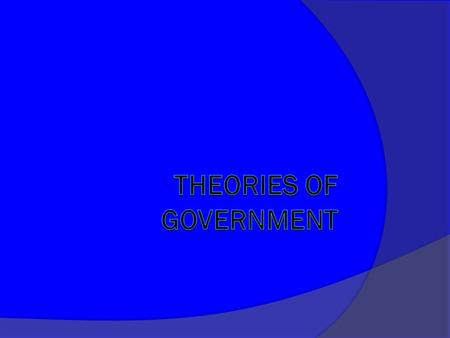 "Types of Government  Dictatorship  Monarchy  Democracy/Republic  Parliamentary Needs for a ""state"" Population, Territory, Sovereignty, Government."