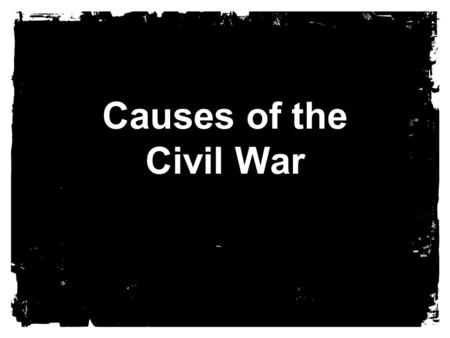 Causes of the Civil War. What was the Civil War  War between the Northern U.S. States and the Southern U.S. States  Lasted 4 years: 1861-1865  Brother.