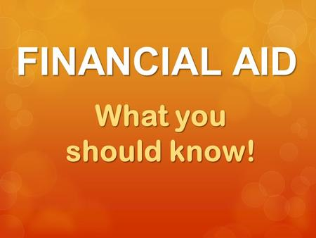 FINANCIAL AID What you should know!. 1) Find School 2) Admissions and Deadlines 3) Financial Aid Office.