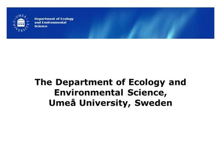 Department of Ecology and Environmental Science The Department of Ecology and Environmental Science, Umeå University, Sweden.