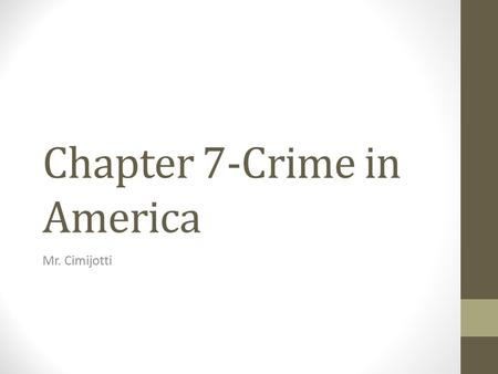 Chapter 7-Crime in America Mr. Cimijotti. Nature of Crimes Crime: is something one does or fails to do in violation of a law. Criminal law designates.