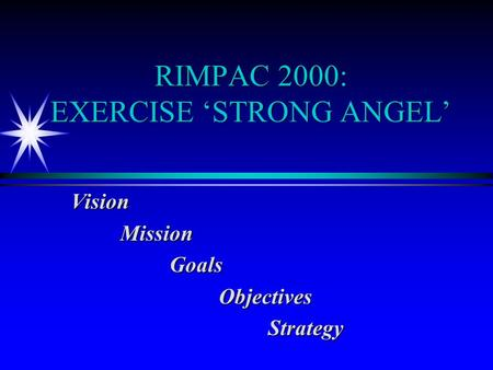 RIMPAC 2000: EXERCISE 'STRONG ANGEL' VisionMissionGoalsObjectivesStrategy.