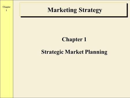 Chapter 1 Marketing Strategy Chapter 1 Strategic Market Planning.